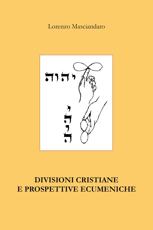 Divisioni cristiane e prospettive ecumeniche