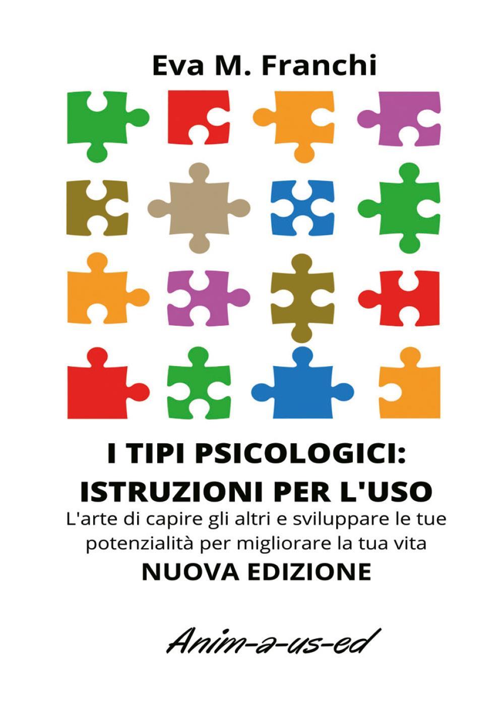 I tipi psicologici: istruzioni per l'uso. L'arte di capire gli altri e sviluppare le tue potenzialità per migliorare la tua vita