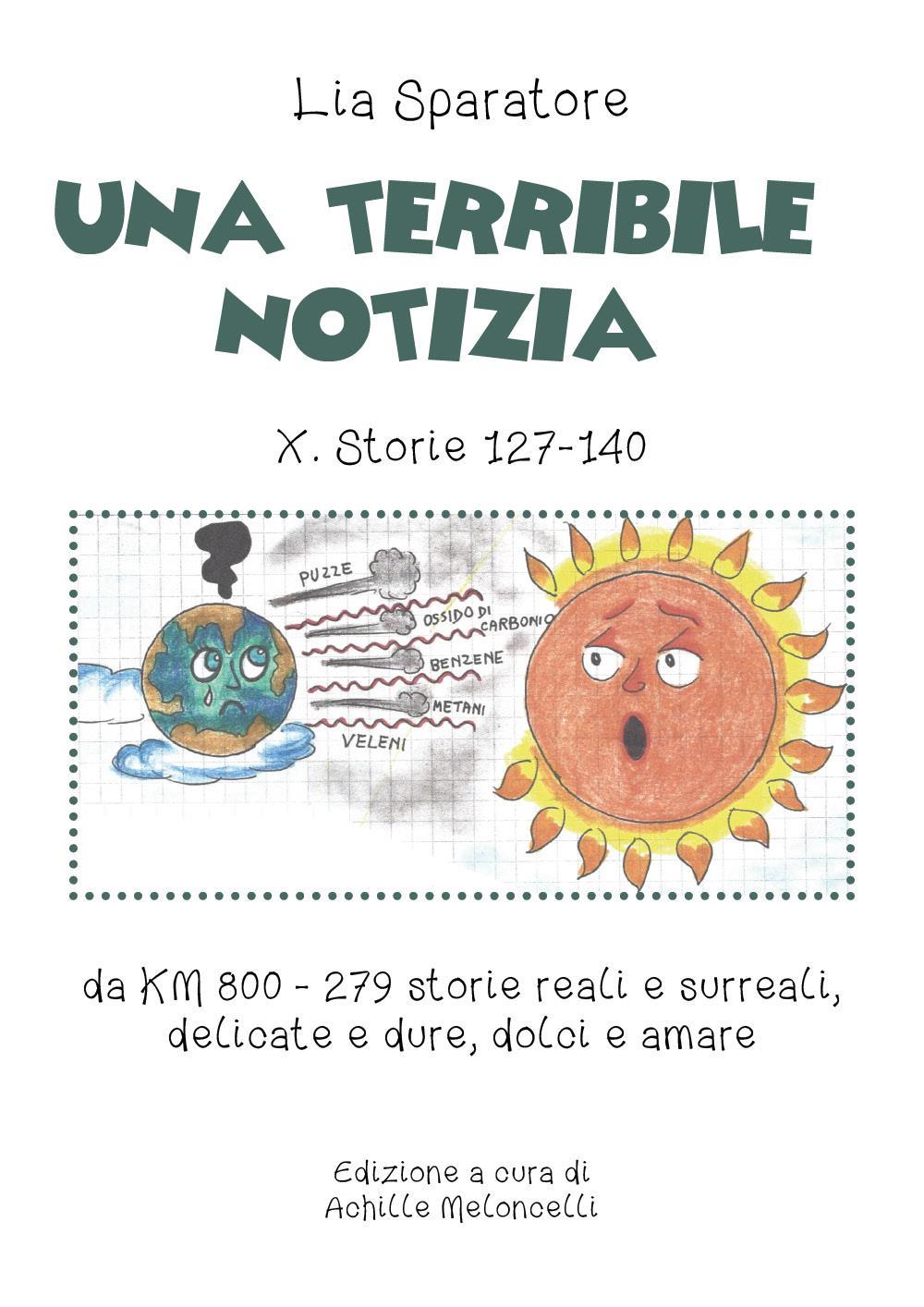 Una terribile notizia X. Storie 127-140 da KM 800 - 279 storie reali e surreali, delicate e dure, dolci e amare