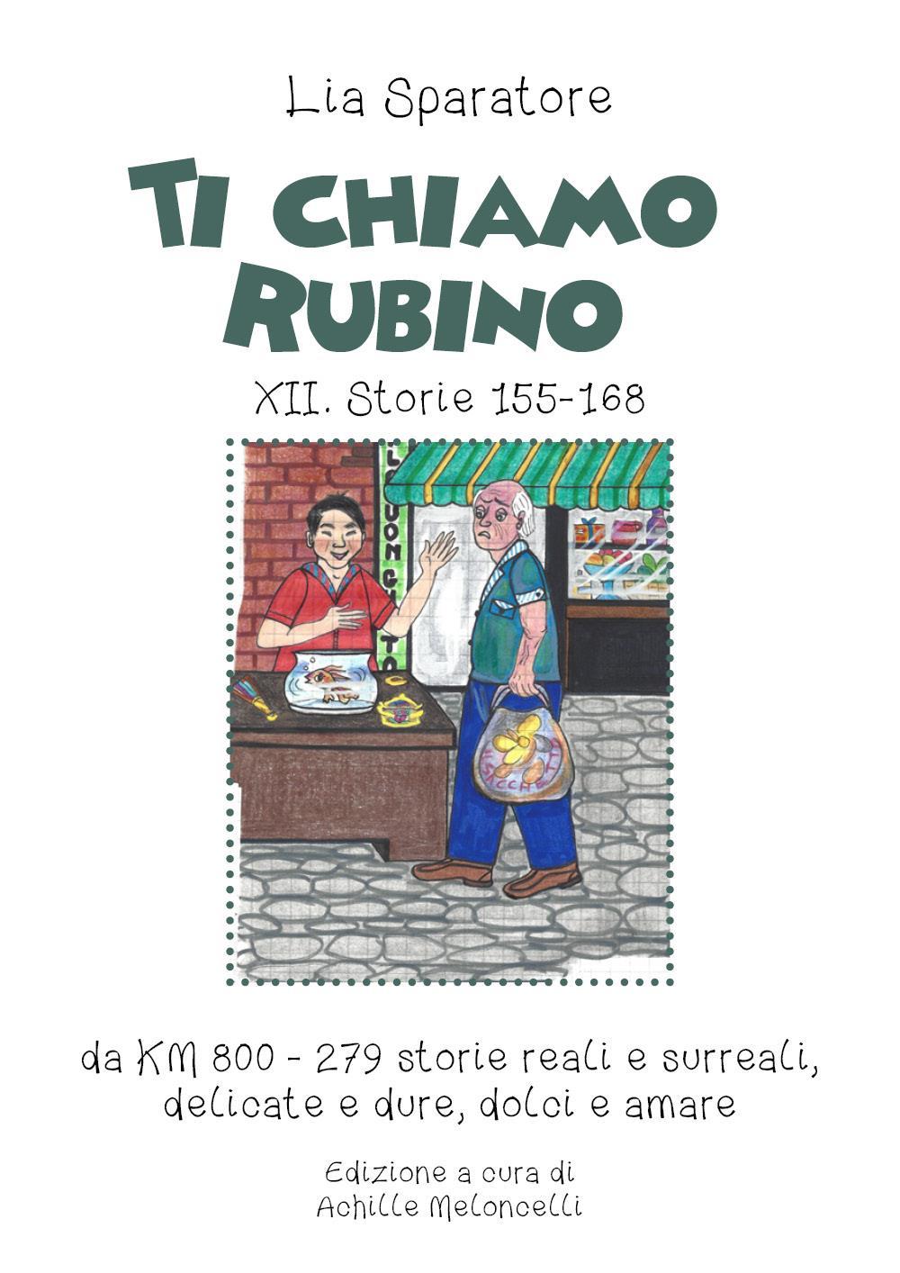 Ti chiamo Rubino XII. Storie 155-168, da KM 800 - 279 storie reali e surreali, delicate e dure, dolci e amare