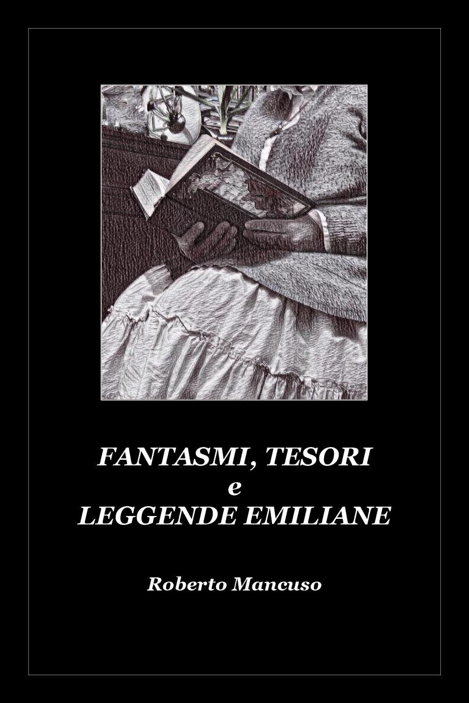 Fantasmi,Tesori e Leggende Emiliane