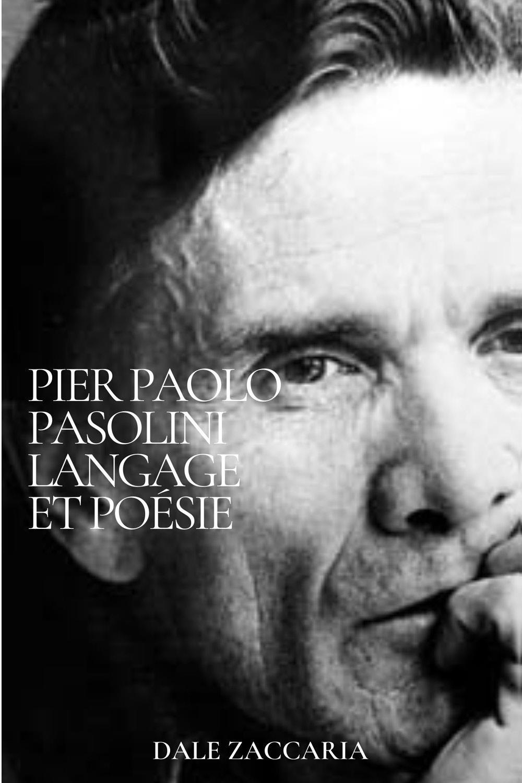 Pier Paolo Pasolini Langage et poésie