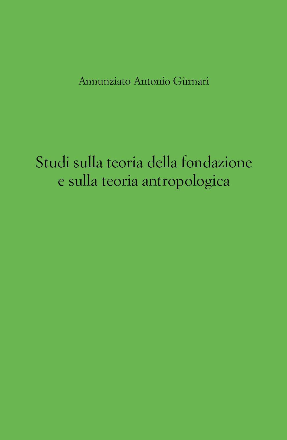 Studi sulla teoria della fondazione e sulla teoria antropologica