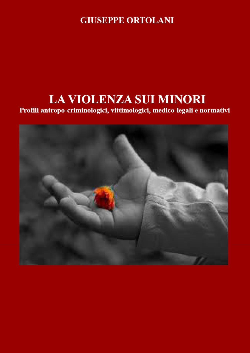 La violenza sui minori. Profili antropo-criminologici, vittimologici, medico-legali e normativi