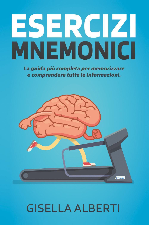 ESERCIZI MNEMONICI. La guida più completa per memorizzare e comprendere tutte le informazioni.