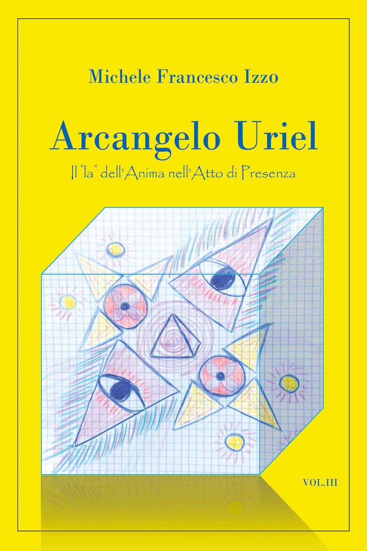 """Arcangelo Uriel - Il """"la"""" dell'Anima nell'Atto di presenza III volume"""