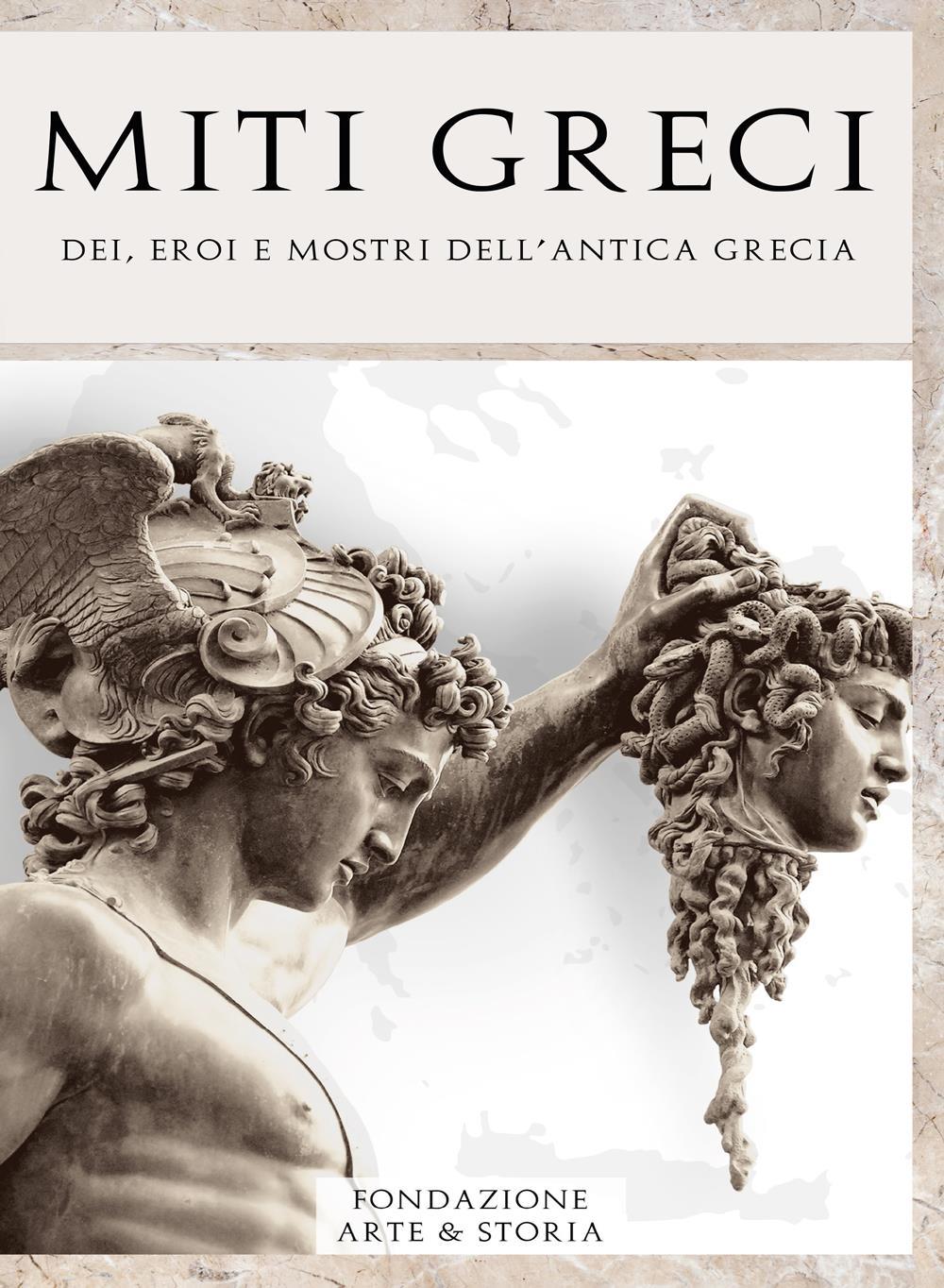 Miti Greci - Dei, eroi e mostri dell'Antica Grecia