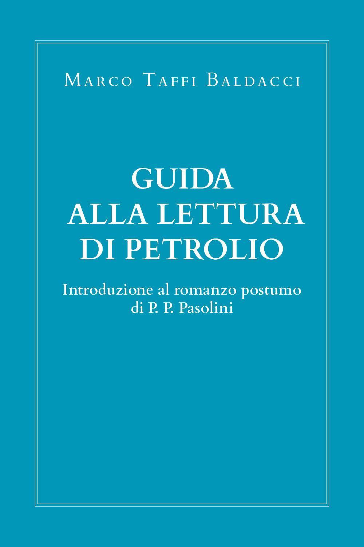 Guida alla lettura di Petrolio. Introduzione al romanzo postumo di Pasolini.