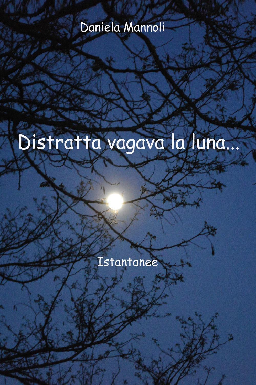 Distratta... vagava la luna
