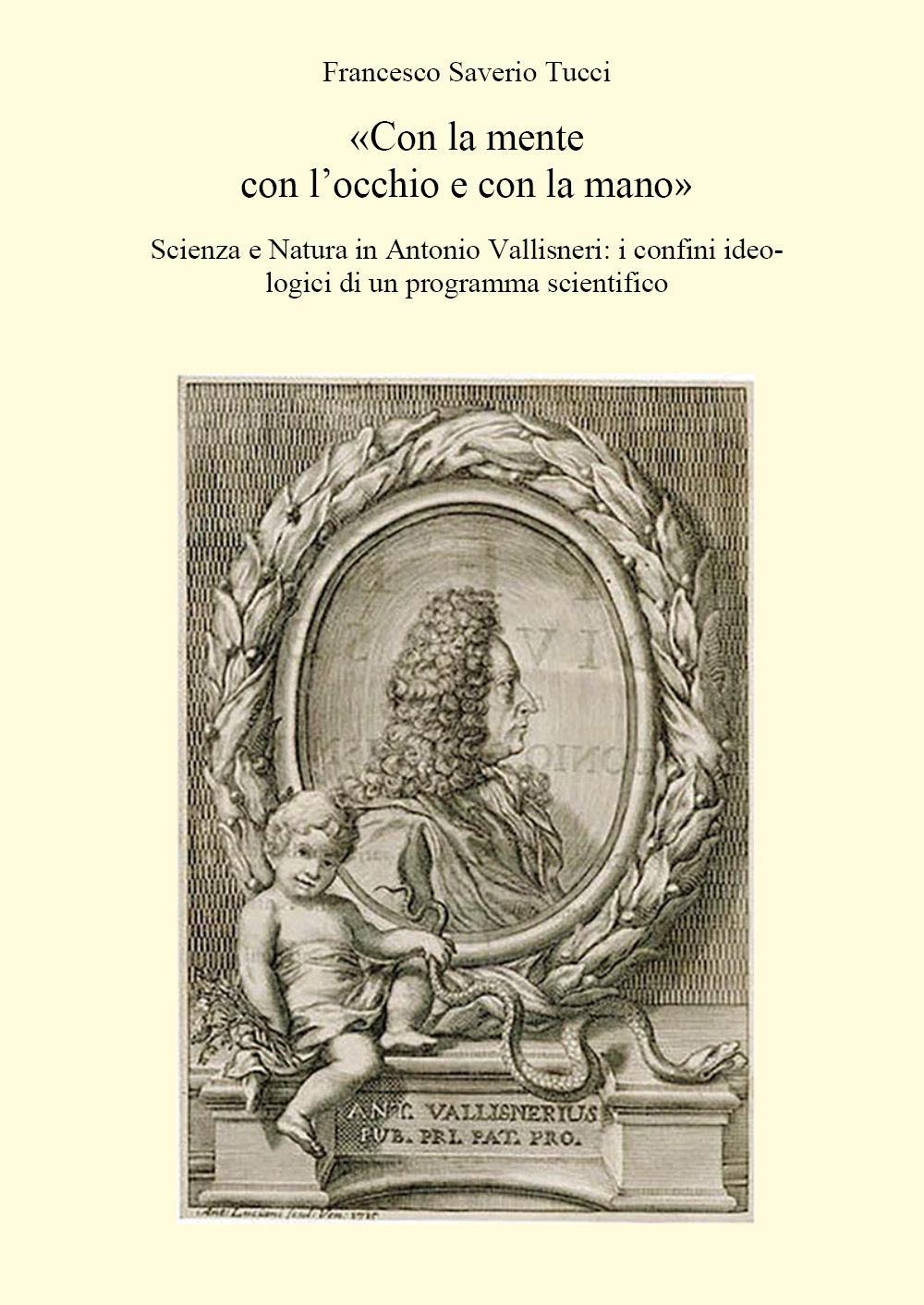 Con la mente con l'occhio e con la mano. Scienza e Natura in Antonio Vallisneri