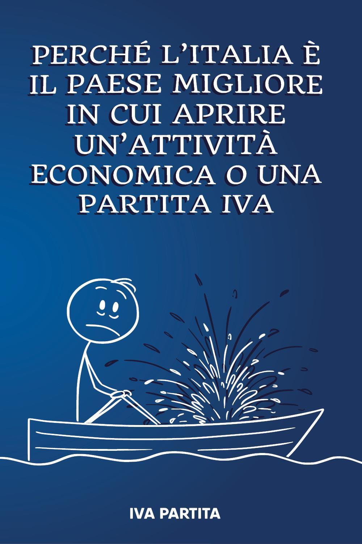 Perchè l'italia è il Paese migliore in cui aprire un'attività economica o una partita IVA #1