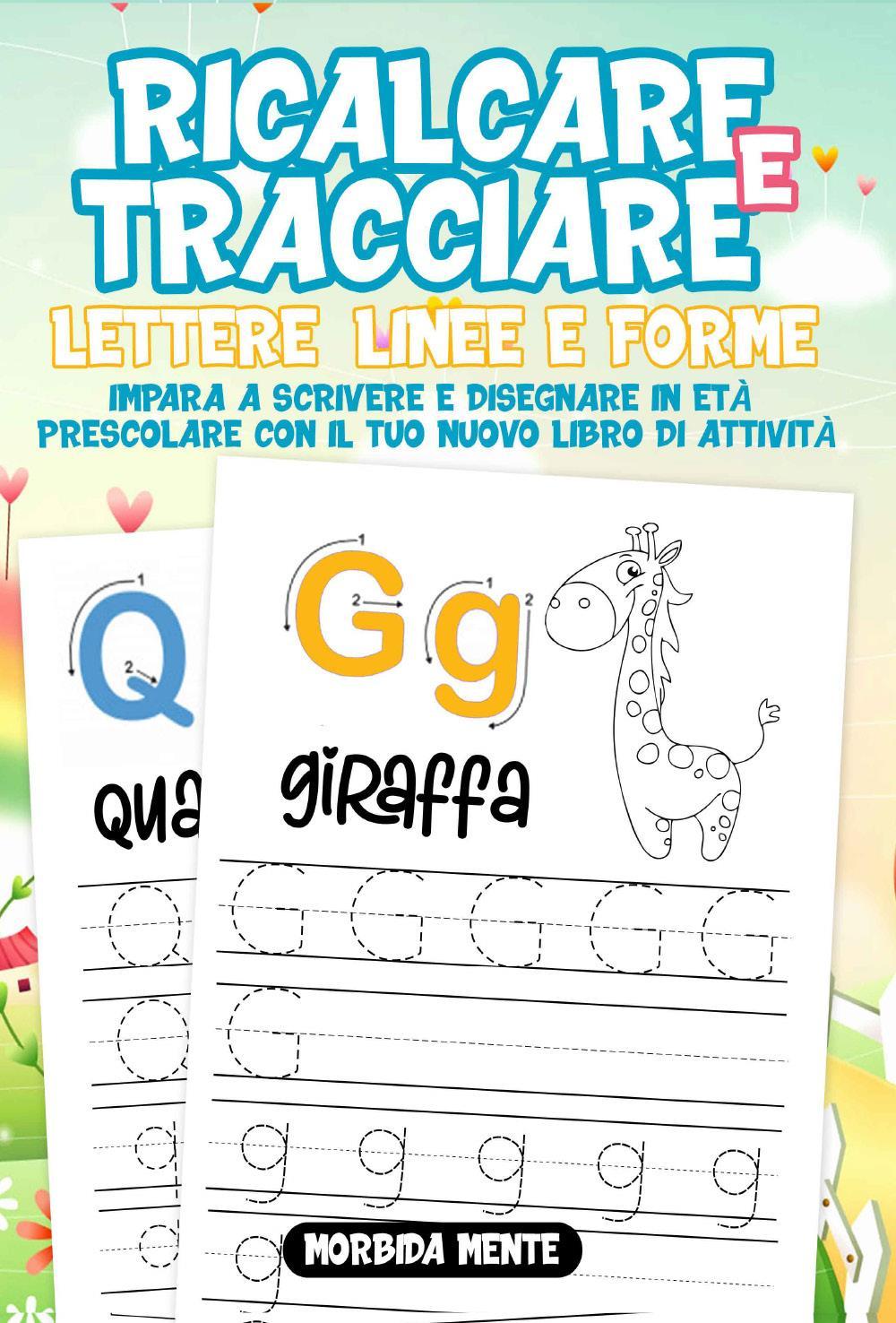 Ricalcare e Tracciare Lettere, Linee e Forme: Impara a Scrivere e Disegnare in Età Prescolare : Il Nuovo libro di attività per bambini 3+