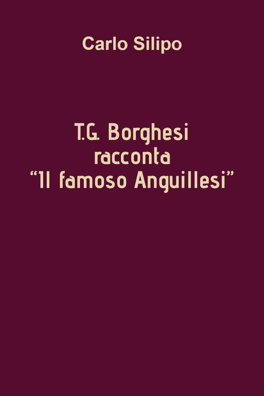 "T.G. Borghesi racconta ""IL FAMOSO ANGUILLESI"""