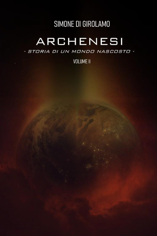 Archenesi. Storia di un mondo nascosto. Volume II