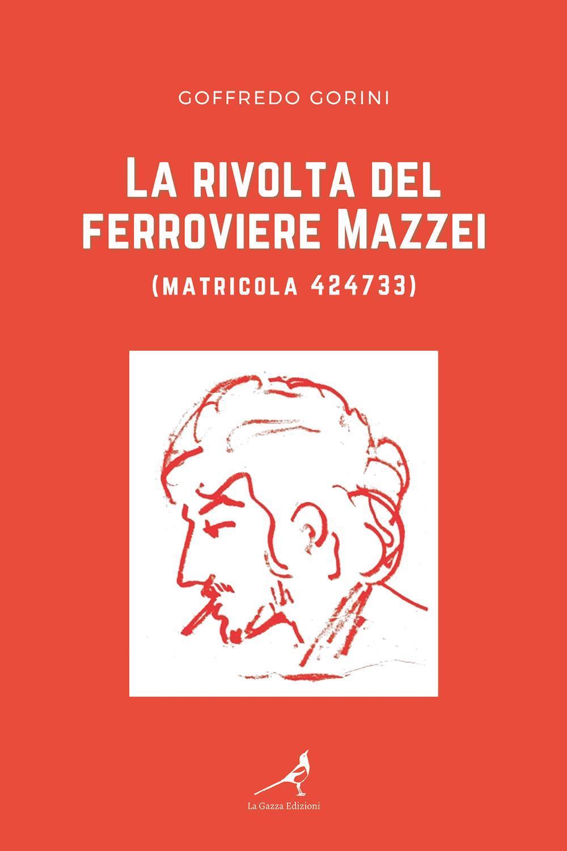 La rivolta del ferroviere Mazzei (matricola 424733)