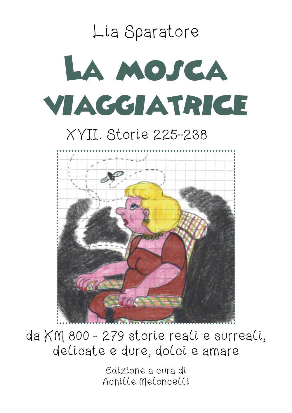 La mosca viaggiatrice XVII. Storie 225-238, da KM 800 - 279 storie reali e surreali, delicate e dure, dolci e amare