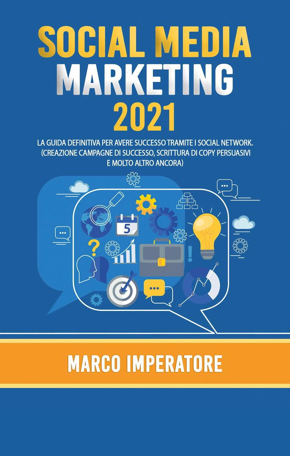 Social Media Marketing 2021.  La guida definitiva per avere successo tramite i social network
