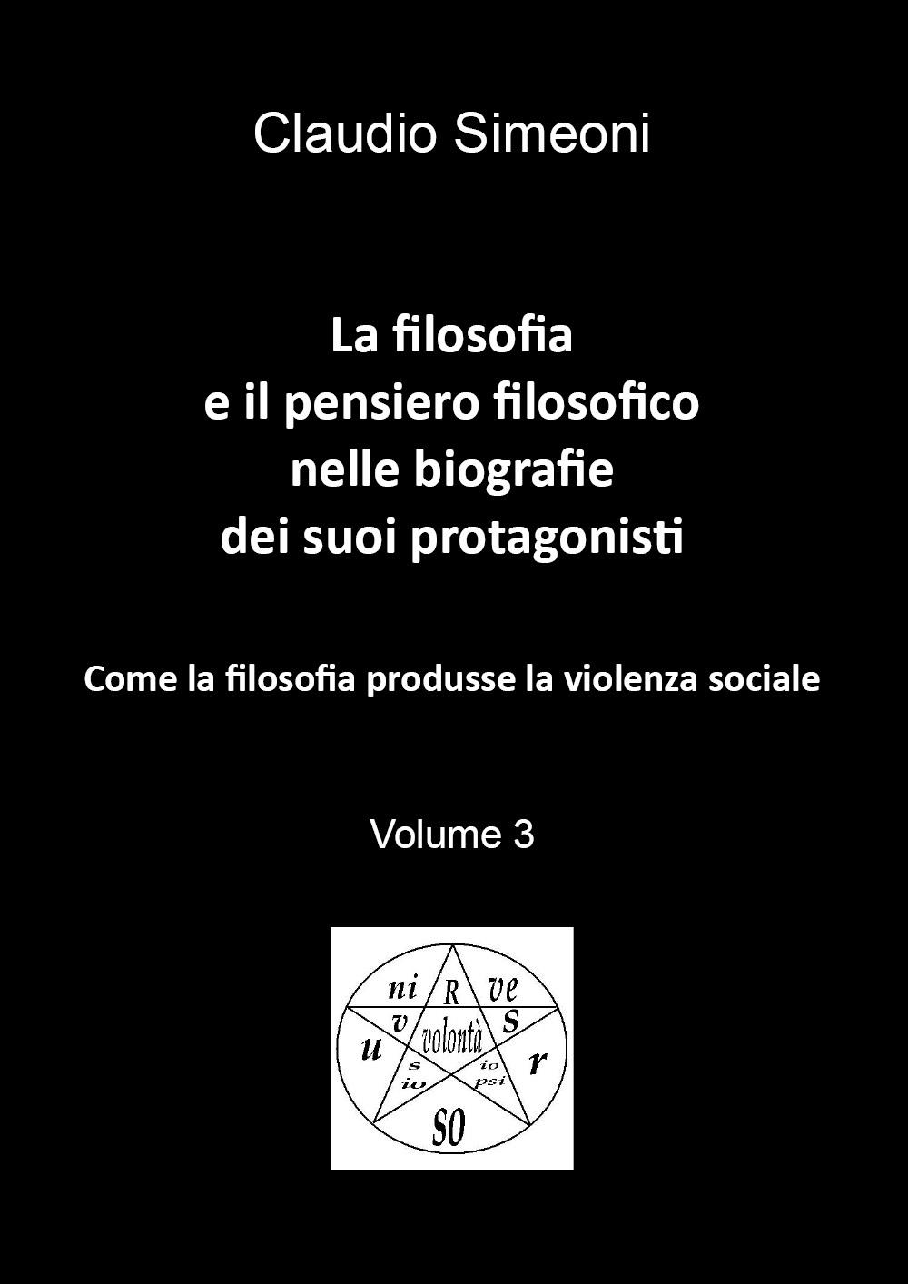La filosofia e il pensiero filosofico nelle biografie dei suoi protagonisti - volume 3