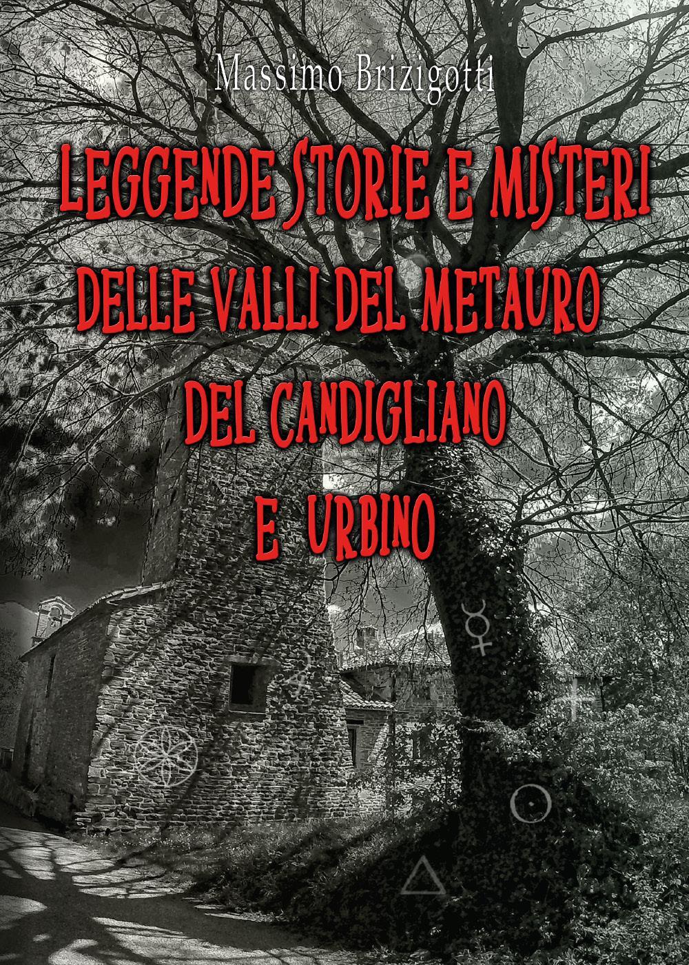Leggende Storie e Misteri delle valli del Metauro del Candigliano e Urbino