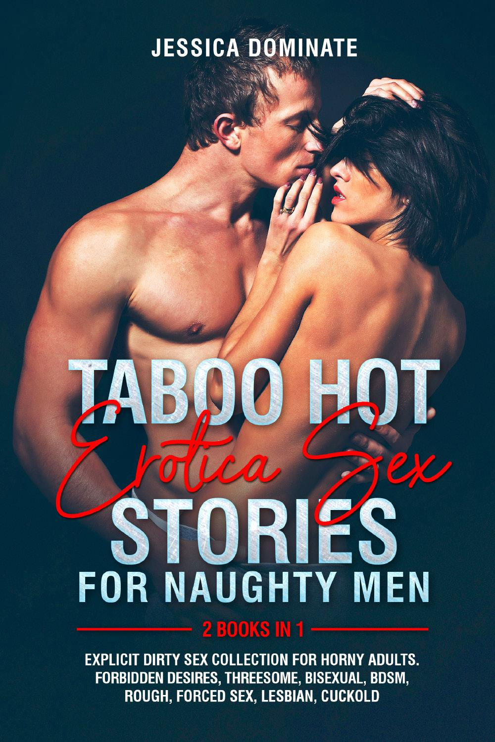 Taboo Hot Erotica Sex Stories for Naughty Men (2 Books in 1). Explicit Dirty Sex Collection for Horny Adults. Forbidden Desires, Threesome, Bisexual, BDSM, Rough, Forced Sex, Lesbian, Cuckold
