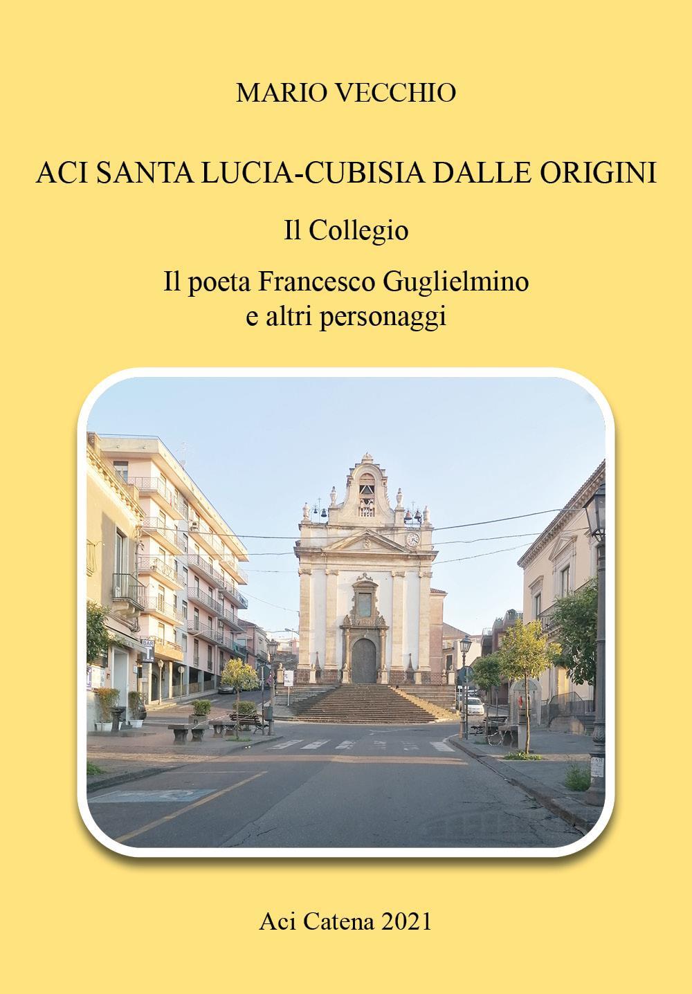 ACI SANTA LUCIA-CUBISIA DALLE ORIGINI Il Collegio Il poeta Francesco Guglielmino e altri personaggi