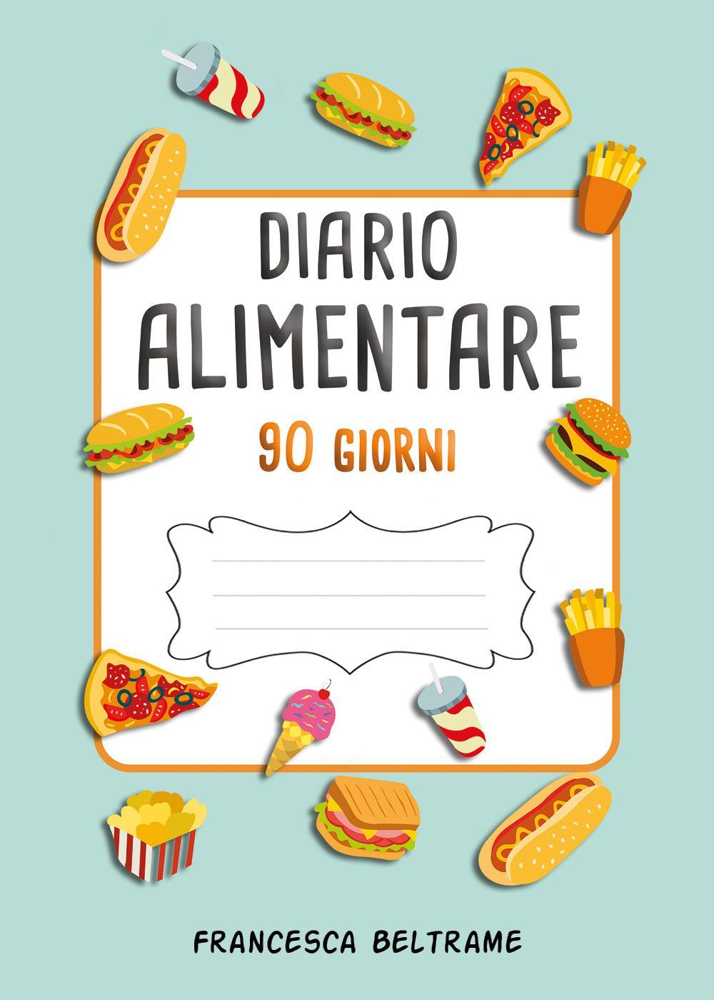 DIARIO ALIMENTARE 90 GIORNI; Il diario più completo per perdere peso velocemente e monitorare i propri obiettivi