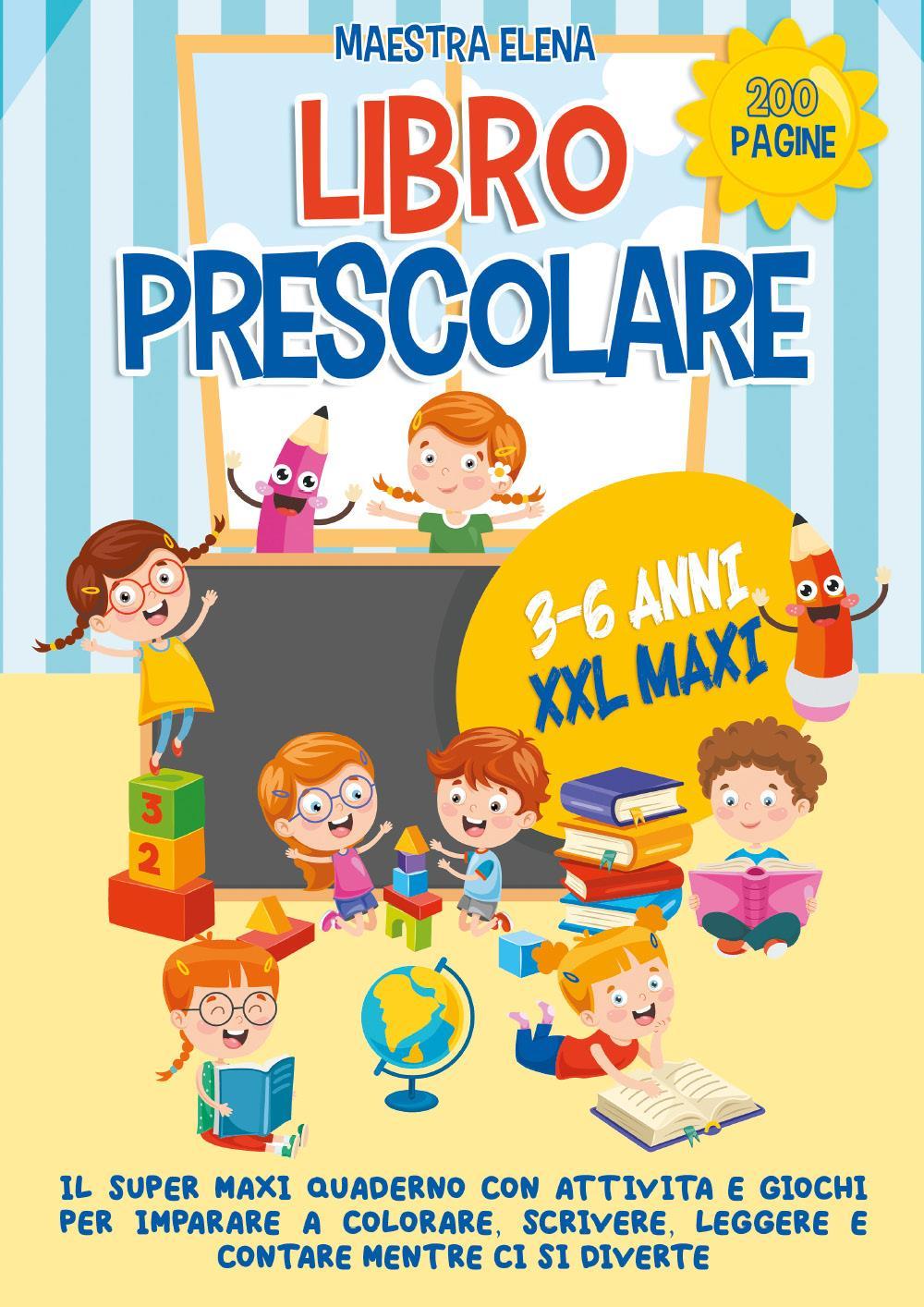 Libro prescolare 3-6 anni XXL MAXI. Il Super Maxi Quaderno Con Attività e Giochi per Imparare a Colorare, Scrivere, Leggere e Contare mentre ci si Diverte