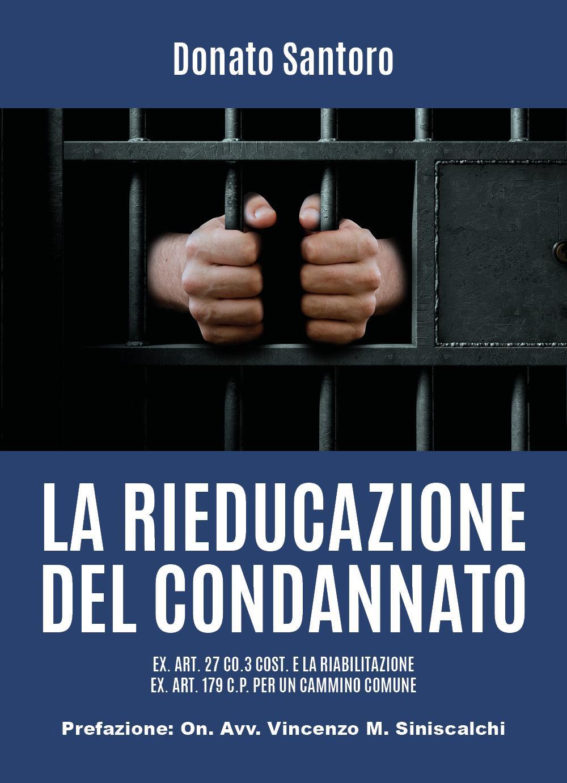 La rieducazione del condannato EX. ART. 27 CO.3 COST. e la riabilitazione EX. ART. 179 C.P. per un cammino comune