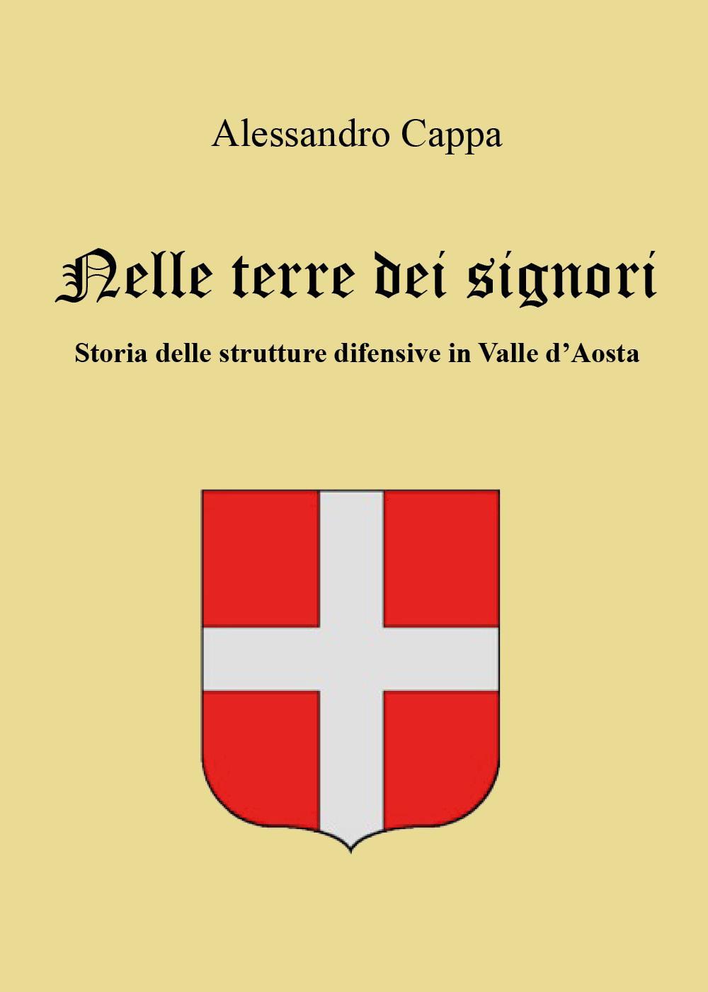Nelle terre dei signori. Storia delle strutture difensive in Valle d'Aosta
