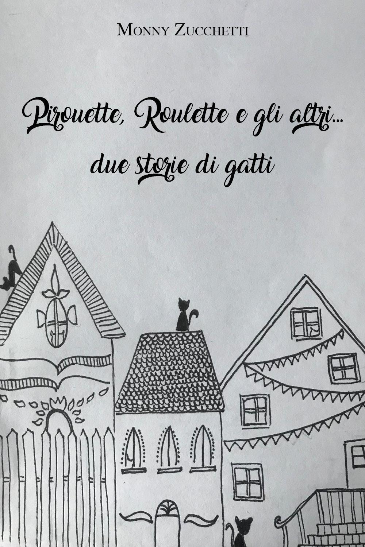 Pirouette, Roulette e gli altri... due storie di gatti