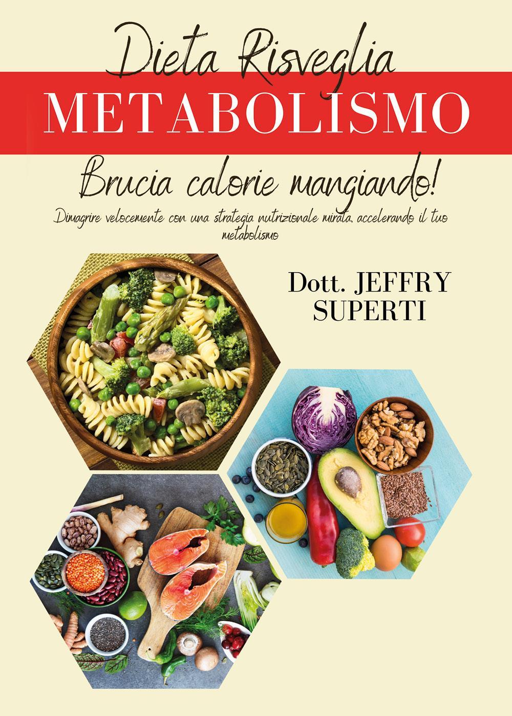 DIETA RISVEGLIA METABOLISMO Dimagrire velocemente con una strategia nutrizionale mirata, accelerando il tuo metabolismo.