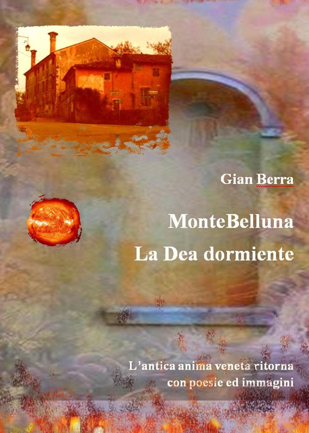 MonteBelluna, la Dea dormiente. Poesie in dialetto veneto. Gian Berra 2021