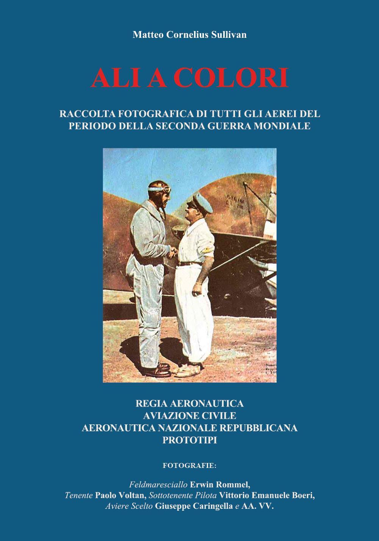 Ali a colori -  Raccolta fotografica di tutti gli aerei del periodo della seconda guerra mondiale - Regia Aeronautica, aviazione civile, Aeronautica Nazionale Repubblicana, prototipi