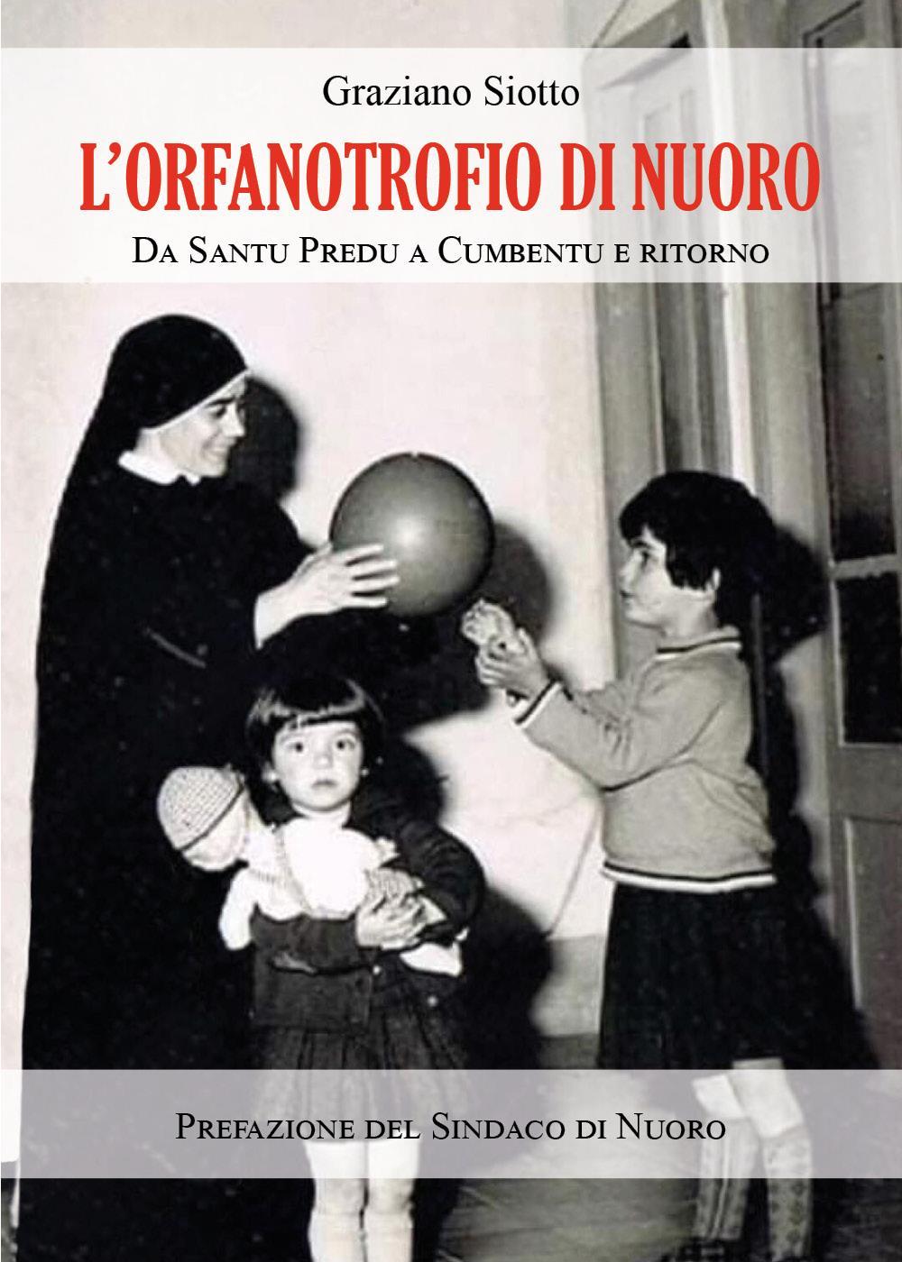 L'Orfanotrofio di Nuoro. Da Santu Predu a Cumbentu e ritorno