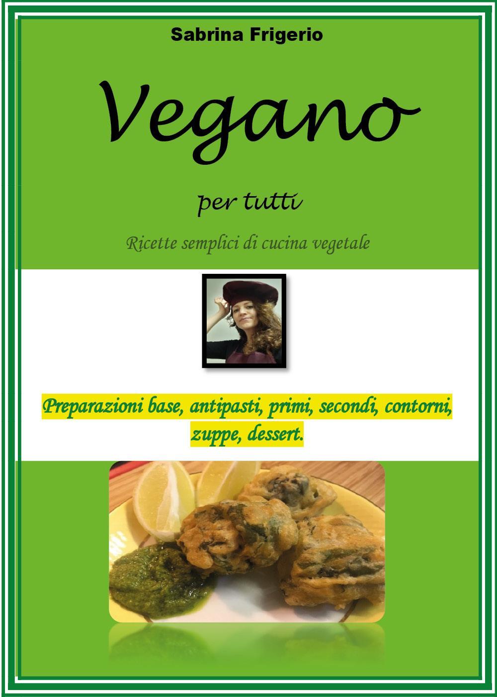 Vegano per tutti. Ricette semplici di cucina vegetale