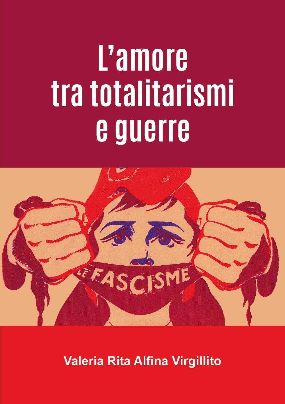 L'amore tra totalitarismi e guerre