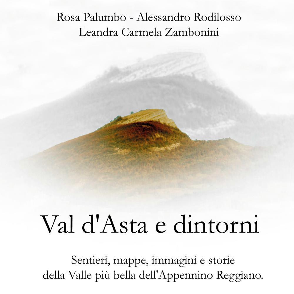 Val d'Asta e dintorni. Sentieri, mappe, immagini e storie della Valle più bella dell'Appennino Reggiano.