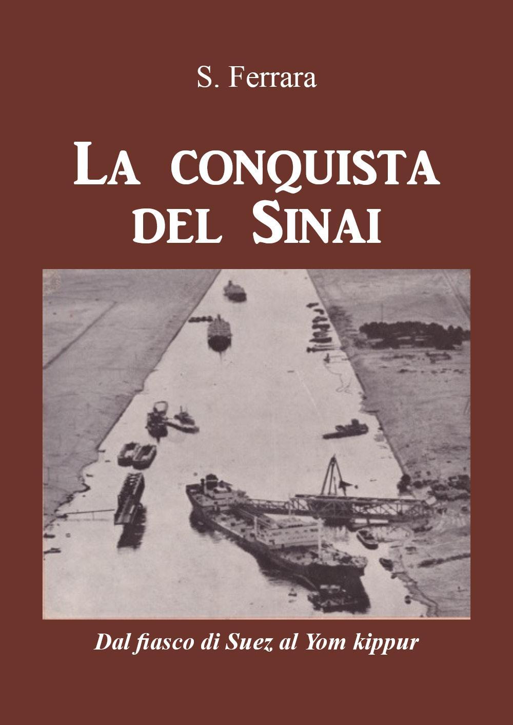 La conquista del Sinai. Dal fiasco di Suez al Yom Kippur