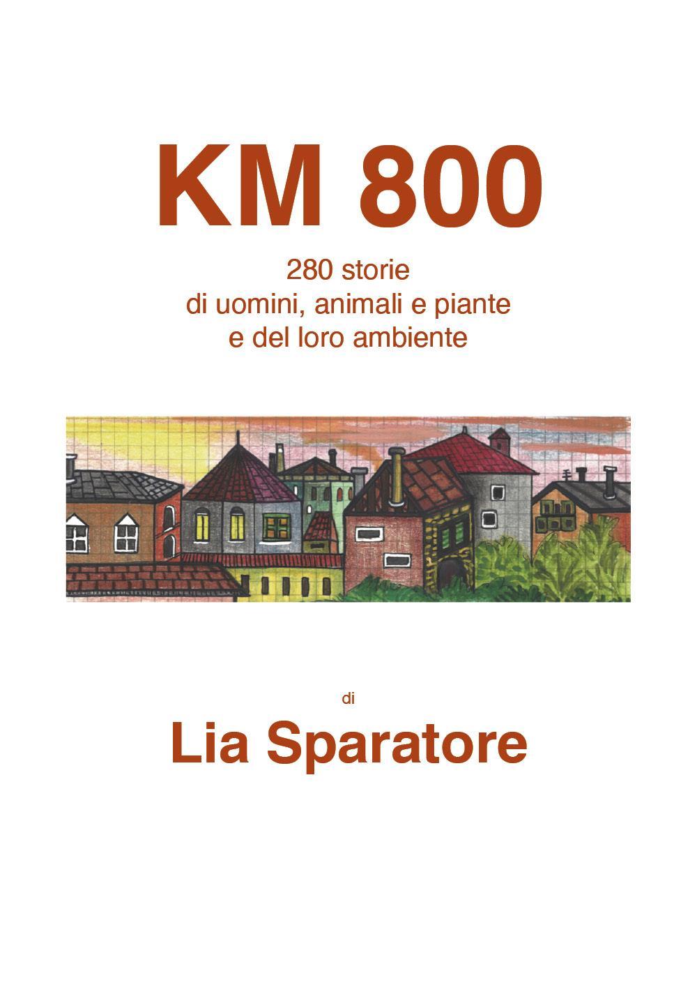 KM 800 / 280 storie  di uomini, animali e piante e del loro ambiente