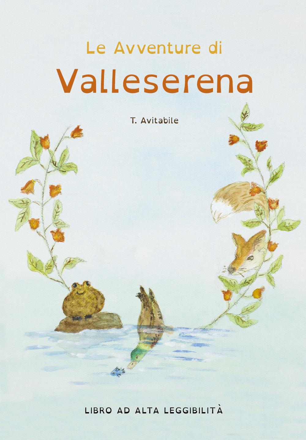 Le Avventure di Valleserena. Storie di animali ed amicizia