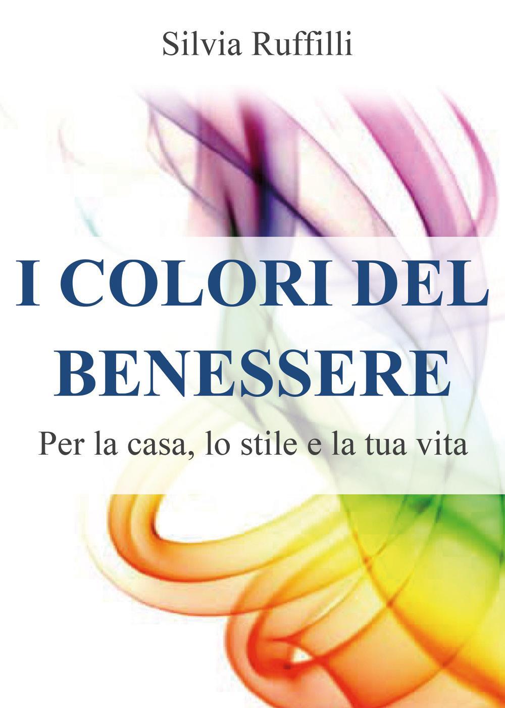 I Colori del Benessere. Per la casa, lo stile e la tua vita