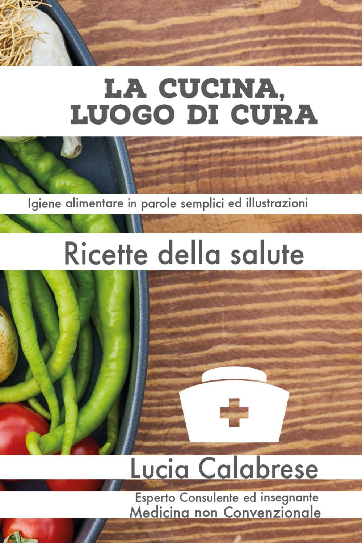 La cucina, luogo di cura. Ricette della salute