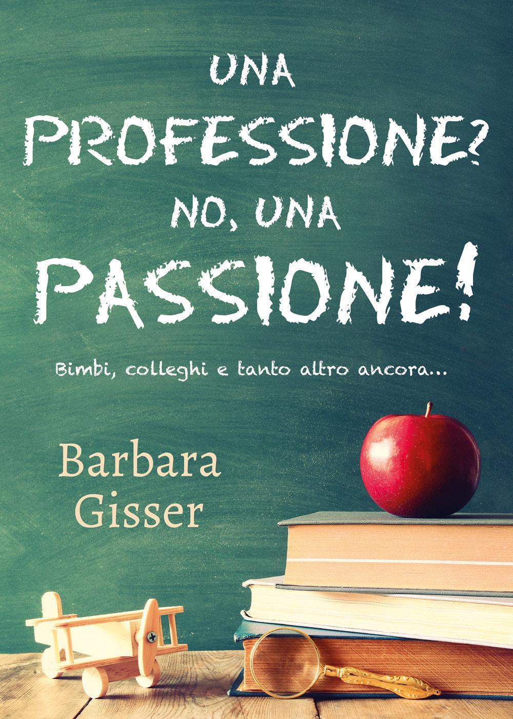 Una professione? No, una passione!