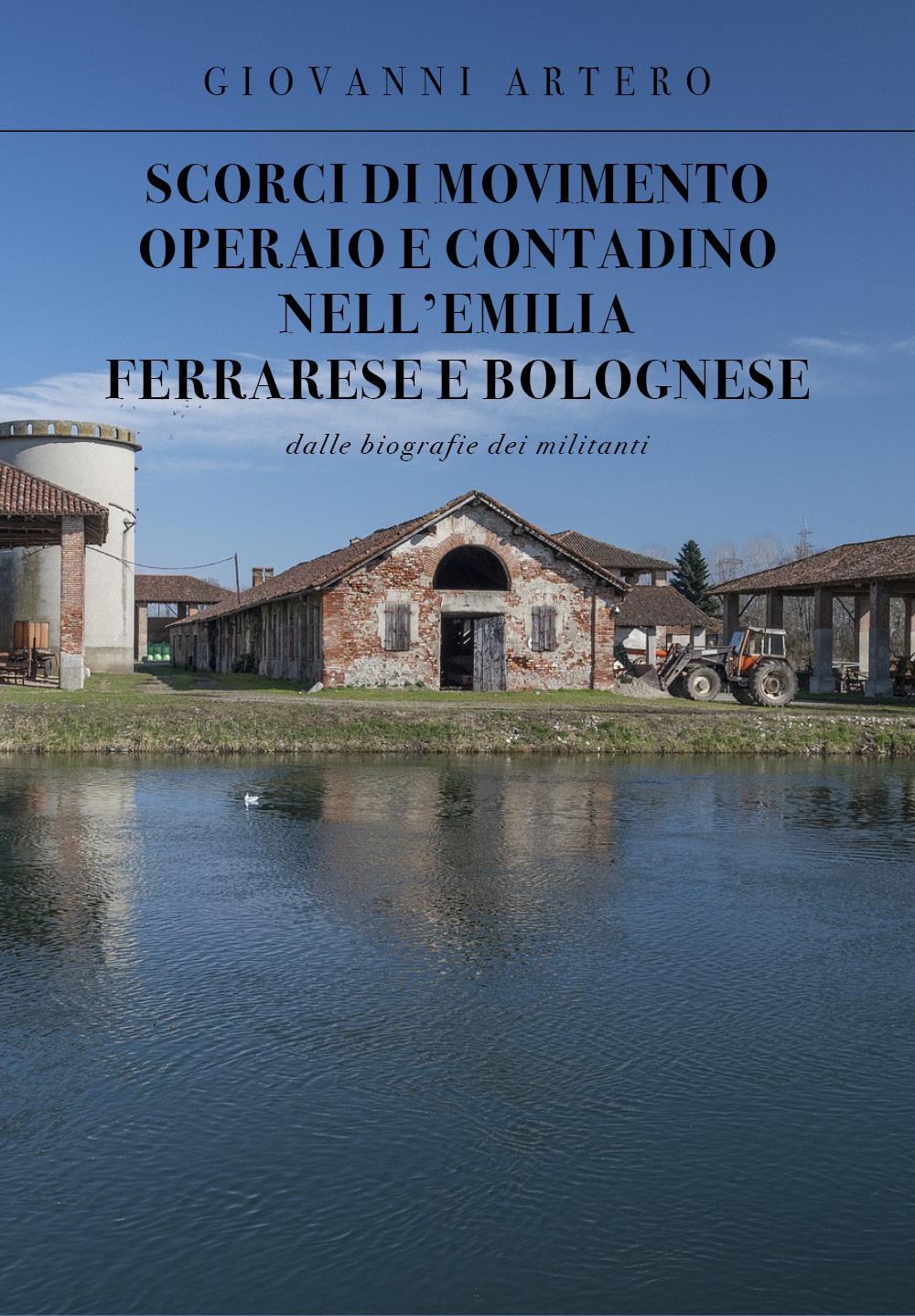 Scorci di movimento operaio e contadino nell'Emilia ferrarese e bolognese. Dalle biografie dei militanti