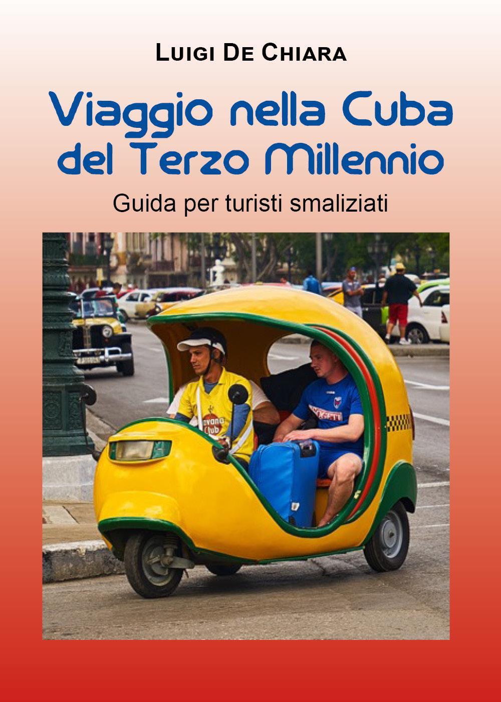 Viaggio nella Cuba del Terzo Millennio. Guida per turisti smaliziati