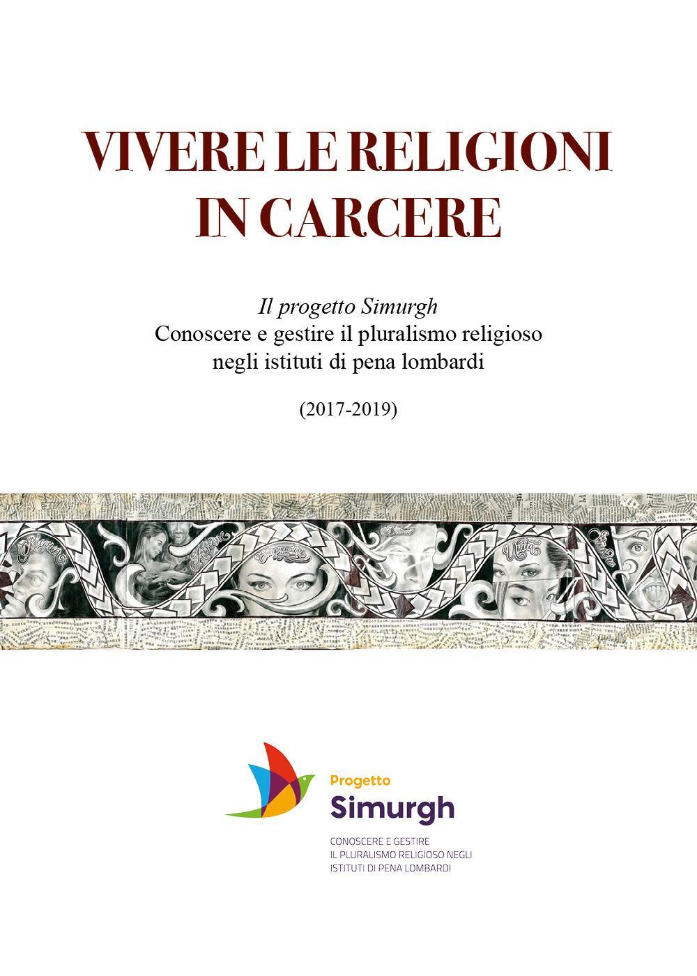 VIVERE LE RELIGIONI IN CARCERE Il progetto Simurgh - Conoscere e gestire il pluralismo religioso negli istituti di pena lombardi (2017-2019)