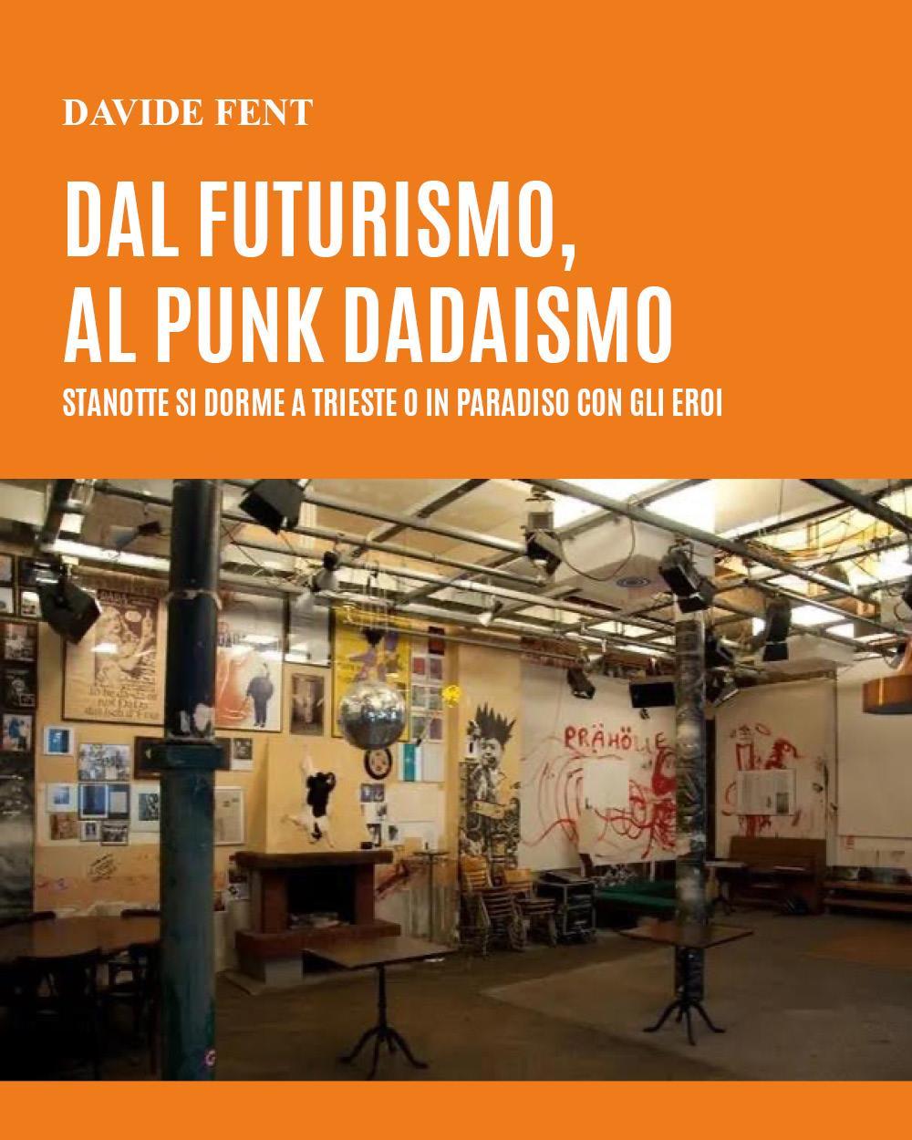 Dal futurismo, al punk dadaismo. Stanotte si dorme a Trieste o in paradiso con gli eroi