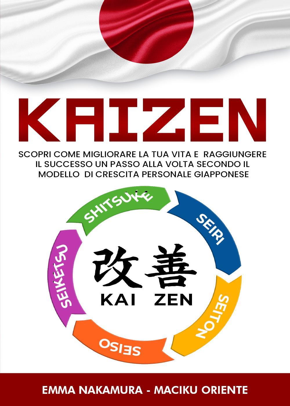 Kaizen. Scopri Come Migliorare la tua Vita e Raggiungere il Successo un Passo alla Volta Secondo il Modello di Crescita Personale Giapponese