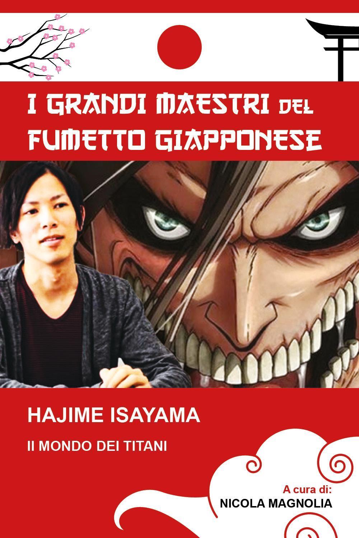 Hajime Isayama-Il mondo dei Titani (Collana i grandi maestri del fumetto giapponese)