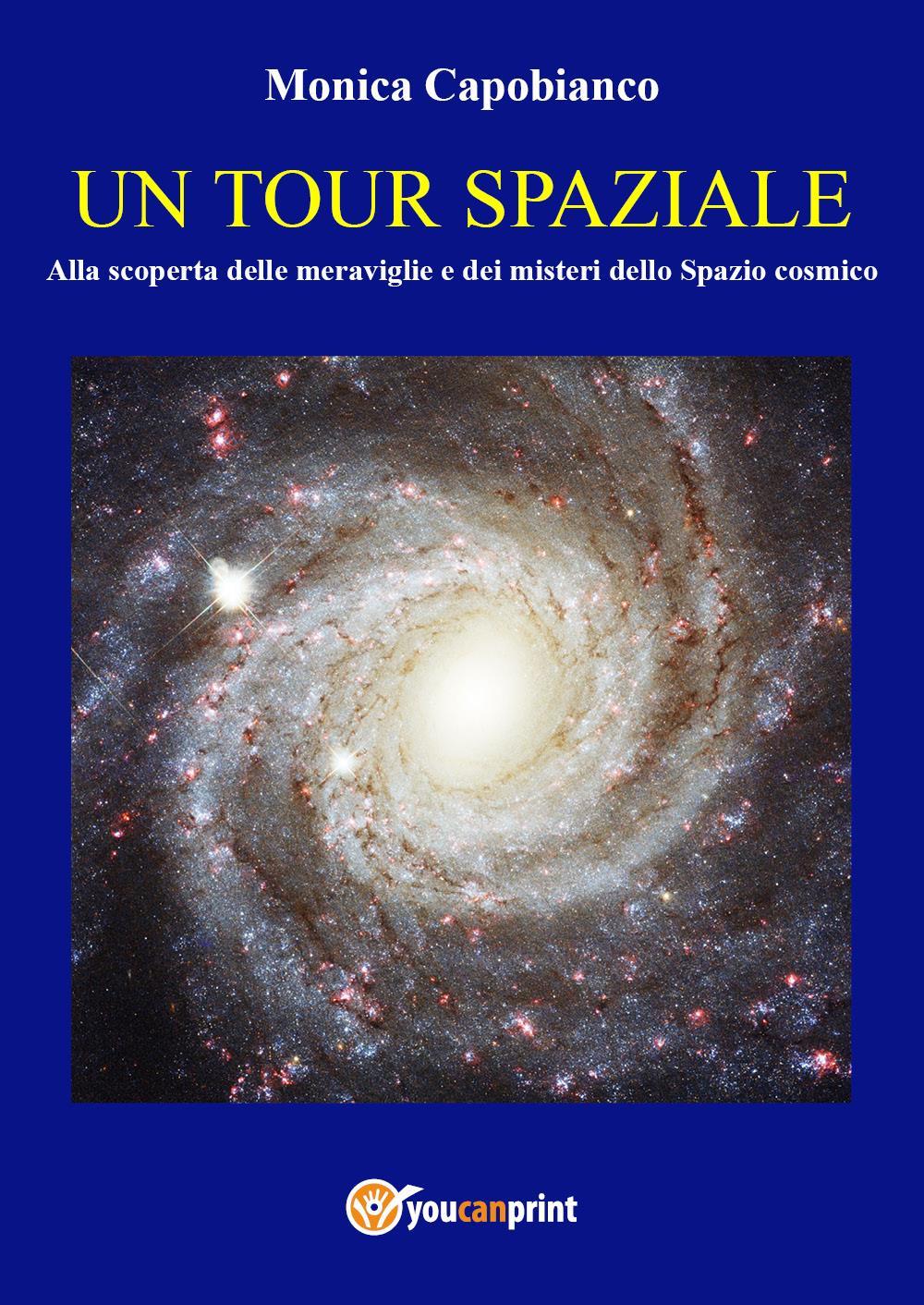 UN TOUR SPAZIALE Alla scoperta delle meraviglie e dei misteri dello Spazio cosmico